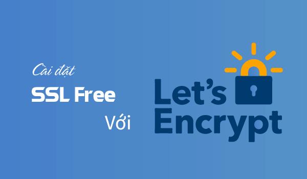 Cách cài đặt SSL miễn phí lên Let's Encrypt rất đơn giản
