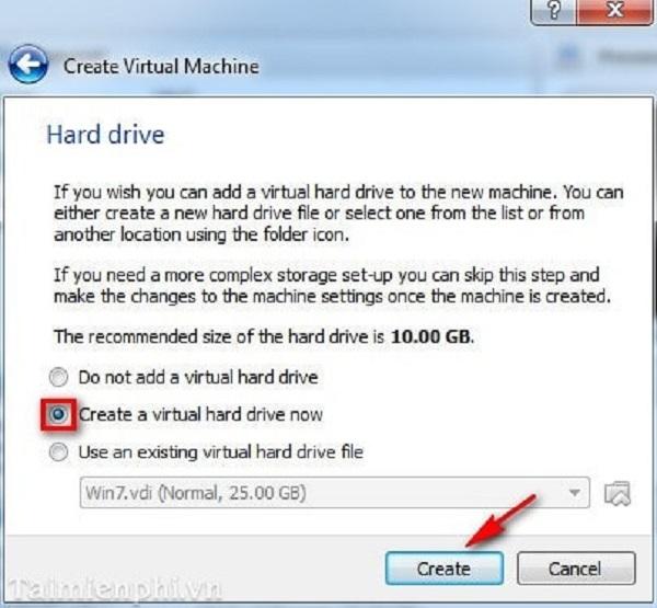 Chọn Create a virtual hard drive now sau đó nhấn Create.
