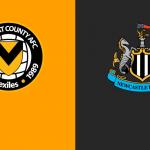 Newport County và Newcastle – trận đấu đầu tiên của 2 đội